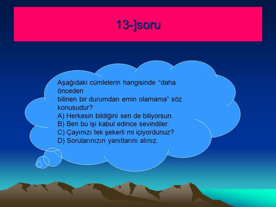 13-]soru Aşağıdaki cümlelerin hangisinde daha önceden